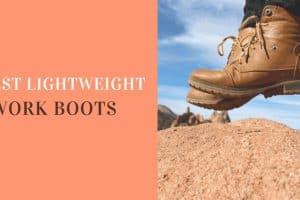 Best Lightweight Work Boots For Men In 2019