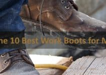 The 10 Best Work Boots for Men